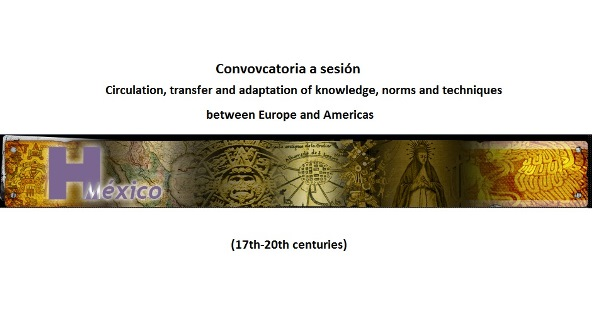 """Convovcatoria a sesión """"Circulation, transfer and adaptation of knowledge, norms and techniques between Europe and Americas""""."""